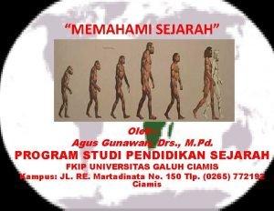 MEMAHAMI SEJARAH Oleh Agus Gunawan Drs M Pd