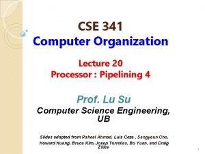 CSE 341 Computer Organization Lecture 20 Processor Pipelining