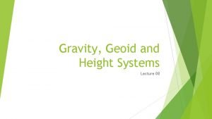 Gravity Geoid and Height Systems Lecture 08 Gravity