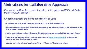 Motivations for Collaborative Approach Our nation suffers from
