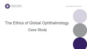 The Ethics of Global Ophthalmology Case Study Case
