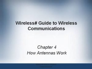 Wireless Guide to Wireless Communications Chapter 4 How