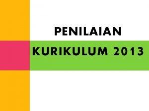 PENILAIAN KURIKULUM 2013 CAKUPAN PENILAIAN Dalam Kurikulum 2013