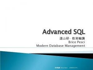 Advanced SQL Brice Pesci Modern Database Management Brice