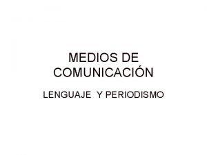 MEDIOS DE COMUNICACIN LENGUAJE Y PERIODISMO MEDIOS DE