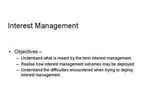 Interest Management Objectives Understand what is meant by