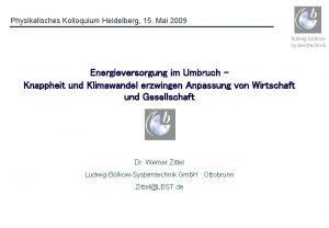 Physikalisches Kolloquium Heidelberg 15 Mai 2009 ludwig blkow