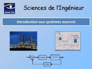 Sciences de lIngnieur Introduction aux systmes asservis Introduction