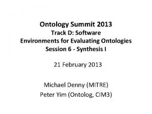 Ontology Summit 2013 Track D Software Environments for