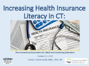 Increasing Health Insurance Literacy in CT The Connecticut