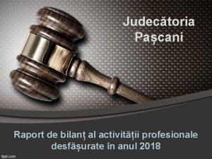Judectoria Pacani Raport de bilan al activitii profesionale