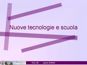 Nuove tecnologie e scuola DOL 82 Laura Antichi