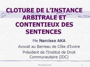 CLOTURE DE LINSTANCE ARBITRALE ET CONTENTIEUX DES SENTENCES