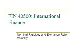 FIN 40500 International Finance Nominal Rigidities and Exchange