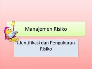 Manajemen Risiko Identifikasi dan Pengukuran Risiko Identifikasi dan