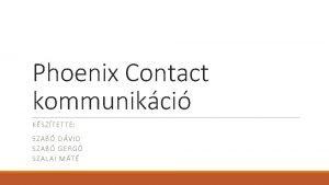 Phoenix Contact kommunikci KSZTETTE SZAB DVID SZAB GERG