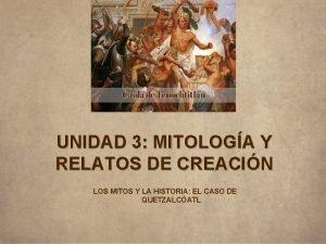 UNIDAD 3 MITOLOGA Y RELATOS DE CREACIN LOS