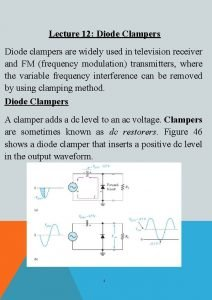 Lecture 12 Diode Clampers Diode clampers are widely