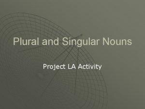 Plural and Singular Nouns Project LA Activity Plural