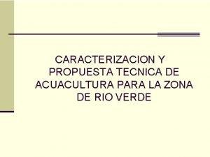 CARACTERIZACION Y PROPUESTA TECNICA DE ACUACULTURA PARA LA