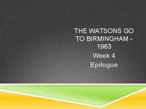 THE WATSONS GO TO BIRMINGHAM 1963 Week 4