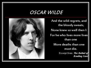OSCAR WILDE And the wild regrets and the