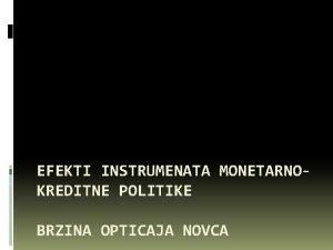 EFEKTI INSTRUMENATA MONETARNOKREDITNE POLITIKE BRZINA OPTICAJA NOVCA Obaveznom
