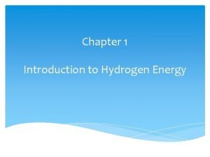 Chapter 1 Introduction to Hydrogen Energy Hydrogen Energy