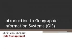 Introduction to Geographic Information Systems GIS ESRM 250