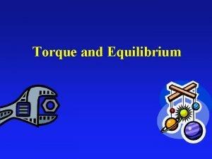 Torque and Equilibrium Torque What exactly is torque