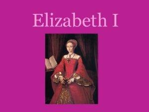 Elizabeth I Fakta om Elizabeth I Navnet hennes