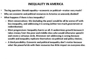 INEQUALITY IN AMERICA The big question Should equalityeconomic