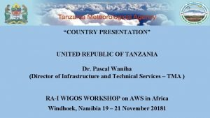 COUNTRY PRESENTATION UNITED REPUBLIC OF TANZANIA Dr Pascal