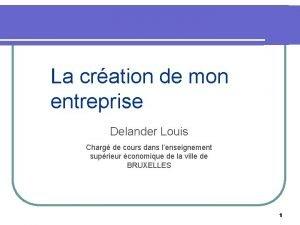La cration de mon entreprise Delander Louis Charg