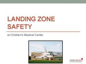 LANDING ZONE SAFETY at Childrens Medical Center Landing