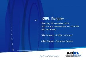 XBRL Europe Thursday 19 November 2009 XBRL Europe