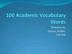 100 Academic Vocabulary Words Presented by Doreen Mc