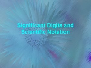 Significant Digits and Scientific Notation Significant Digits Using