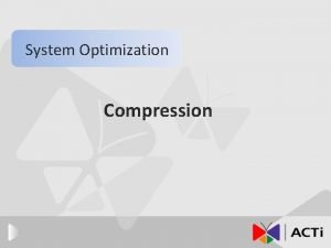 System Optimization Compression Introduction Compression The reasons behind