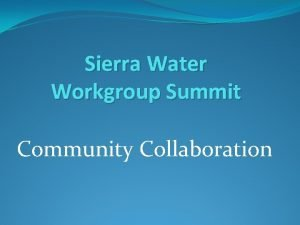 Sierra Water Workgroup Summit Community Collaboration Collaboration Leader