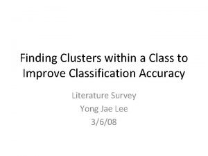 Finding Clusters within a Class to Improve Classification
