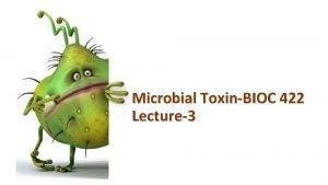Microbial ToxinBIOC 422 Lecture3 1 Bacterial Toxins L3