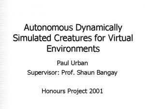 Autonomous Dynamically Simulated Creatures for Virtual Environments Paul