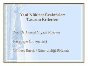 Yeni Nkleer Reaktrler Tasarm Kriterleri Do Dr Cemal