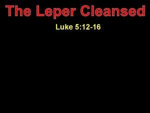 The Leper Cleansed Luke 5 12 16 Luke