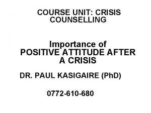 COURSE UNIT CRISIS COUNSELLING Importance of POSITIVE ATTITUDE