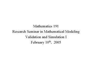 Mathematics 191 Research Seminar in Mathematical Modeling Validation