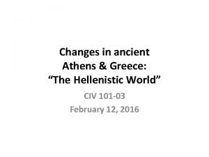 Changes in ancient Athens Greece The Hellenistic World