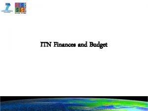 ITN Finances and Budget ITN Finances and Budget