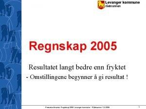 Levanger kommune rdmannen Regnskap 2005 Resultatet langt bedre